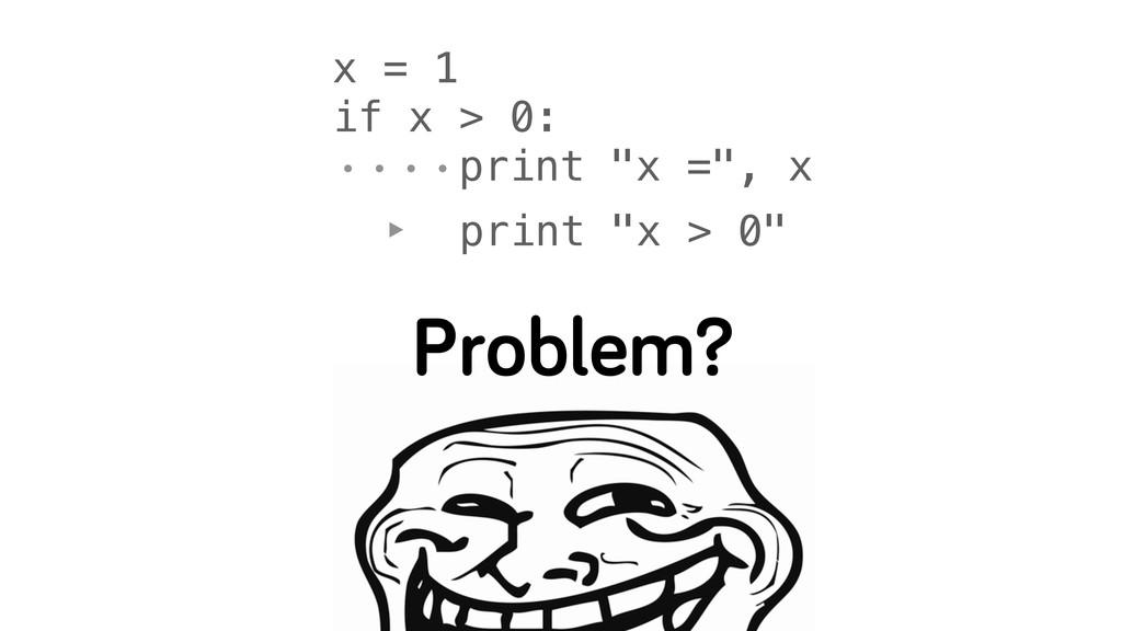 """x = 1 if x > 0: ɾɾɾɾprint """"x ="""", x ‣ print """"x >..."""