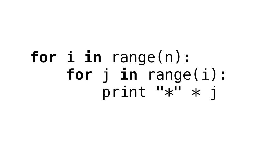 """for i in range(n): for j in range(i): print """"*""""..."""