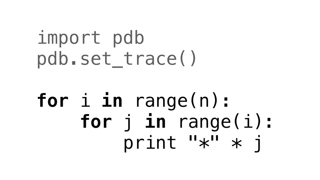 import pdb pdb.set_trace() for i in range(n): f...