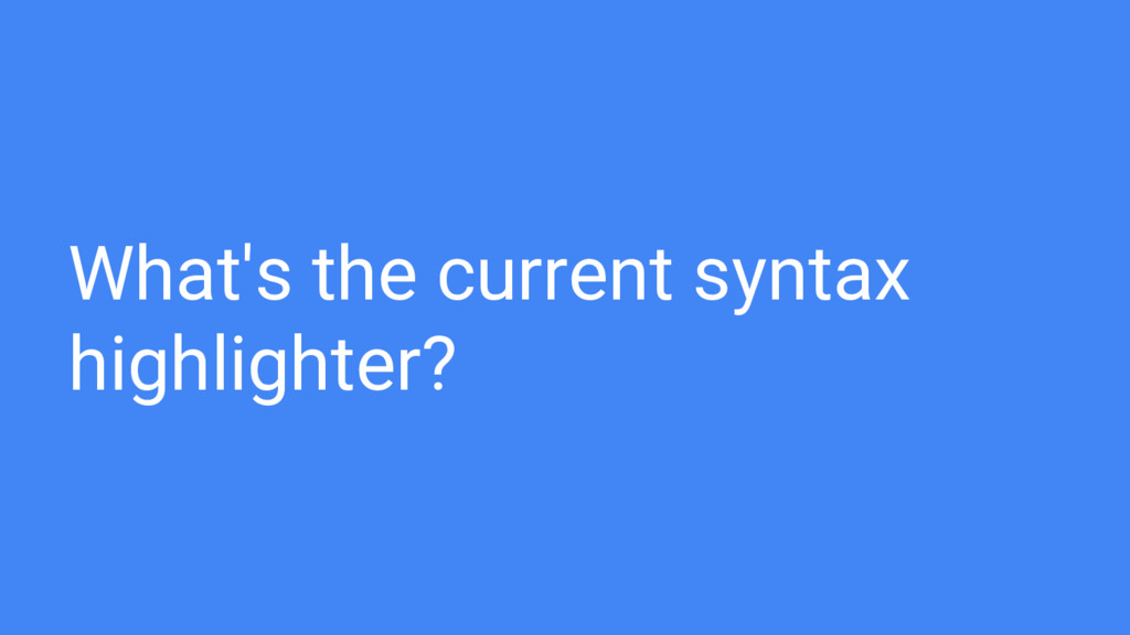 What's the current syntax highlighter?