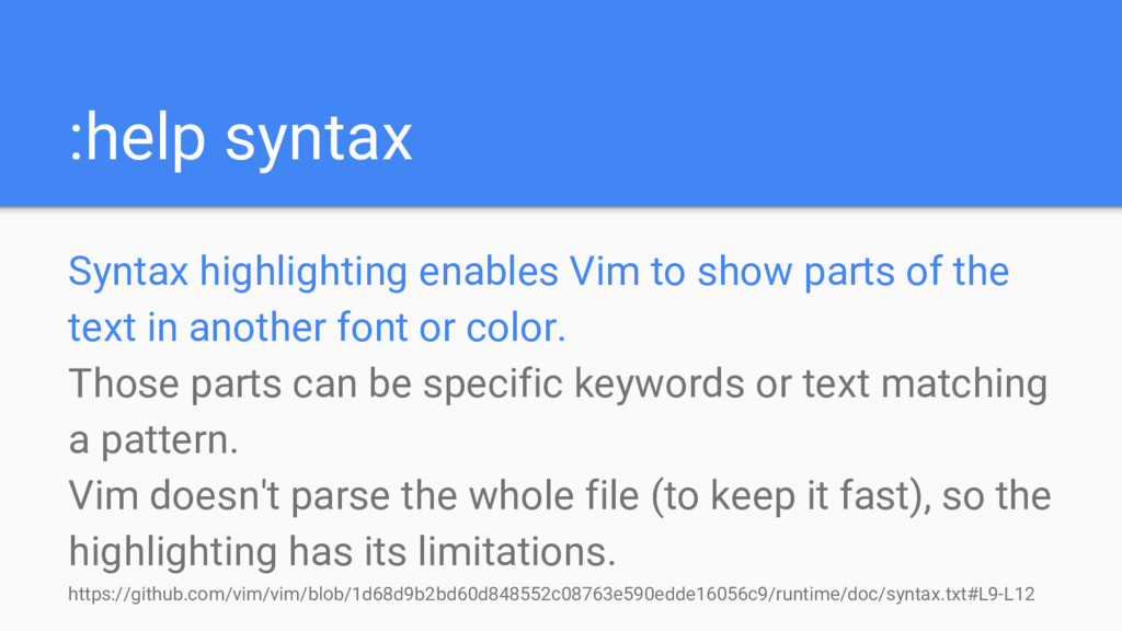 :help syntax Syntax highlighting enables Vim to...