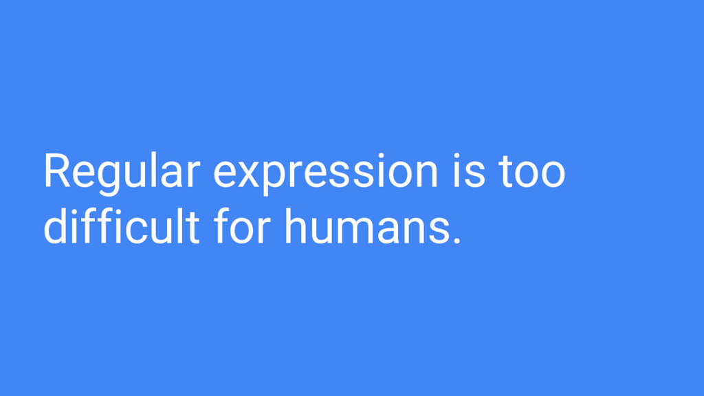 Regular expression is too difficult for humans.