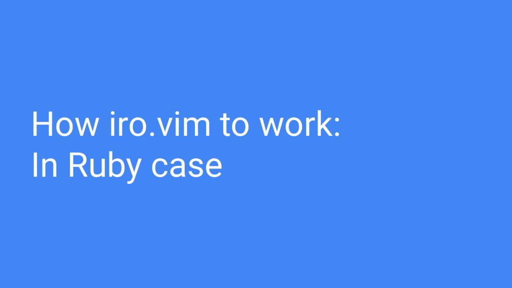 How iro.vim to work: In Ruby case