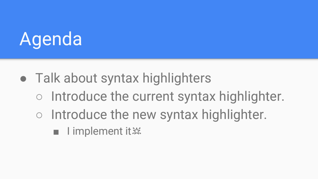 Agenda ● Talk about syntax highlighters ○ Intro...