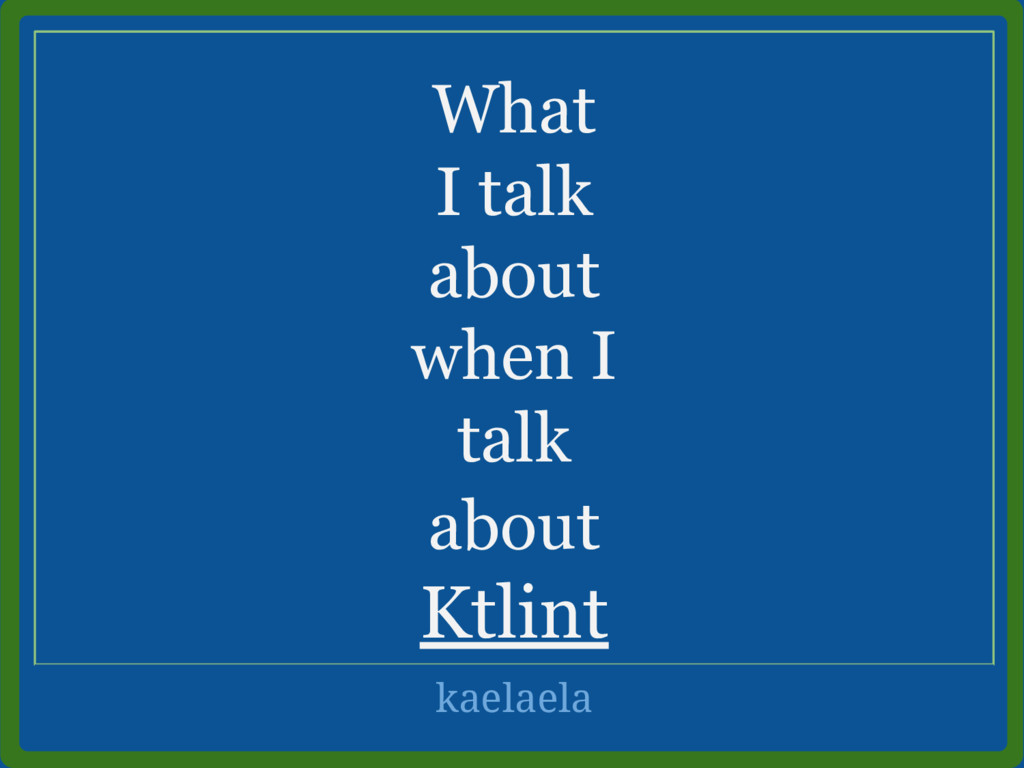 What I talk about when I talk about Ktlint kael...