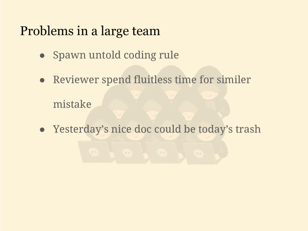 Problems in a large team ● Spawn untold coding ...