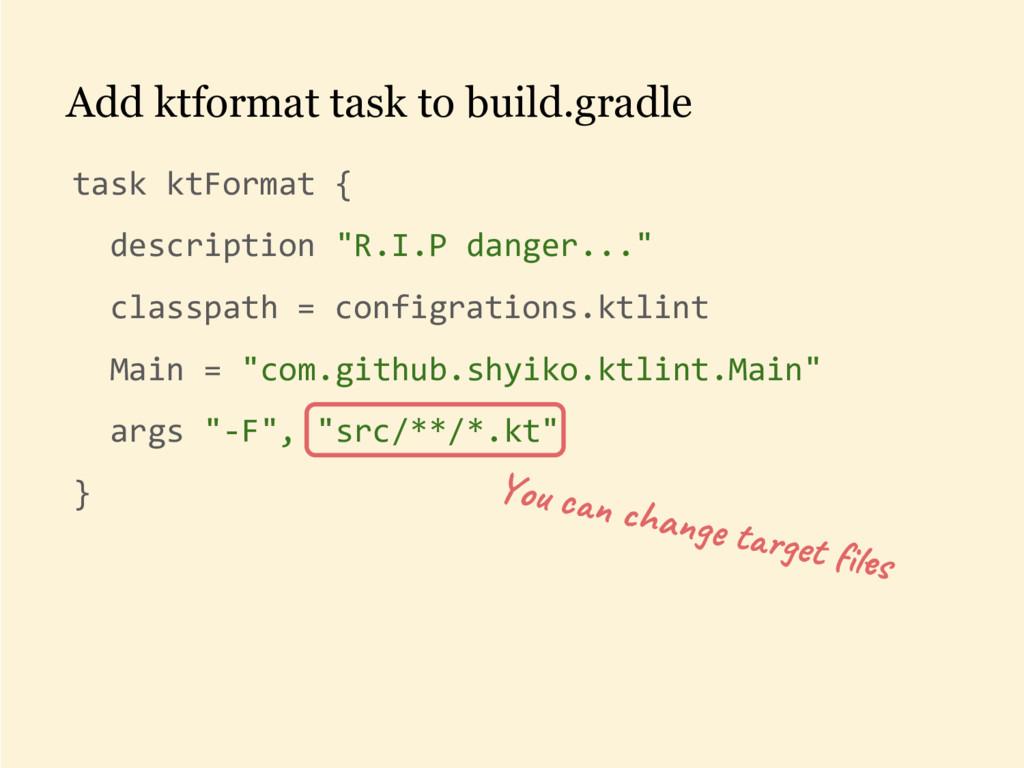 Add ktformat task to build.gradle task ktFormat...