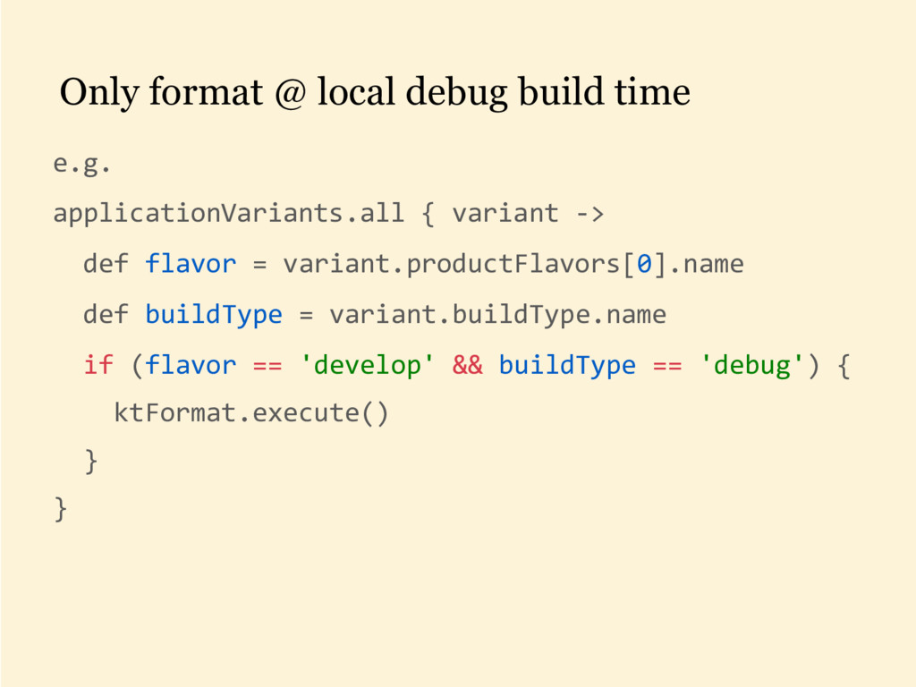 Only format @ local debug build time e.g. appli...