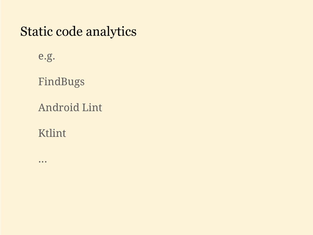 Static code analytics e.g. FindBugs Android Lin...