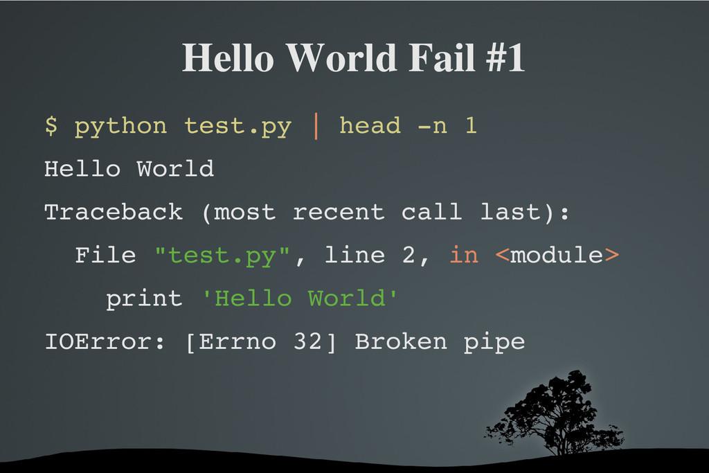Hello World Fail #1 $ python test.py   head n ...