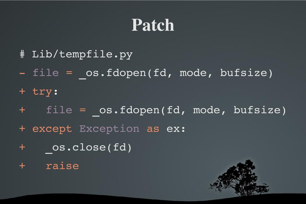 Patch # Lib/tempfile.py  file = _os.fdopen(fd,...