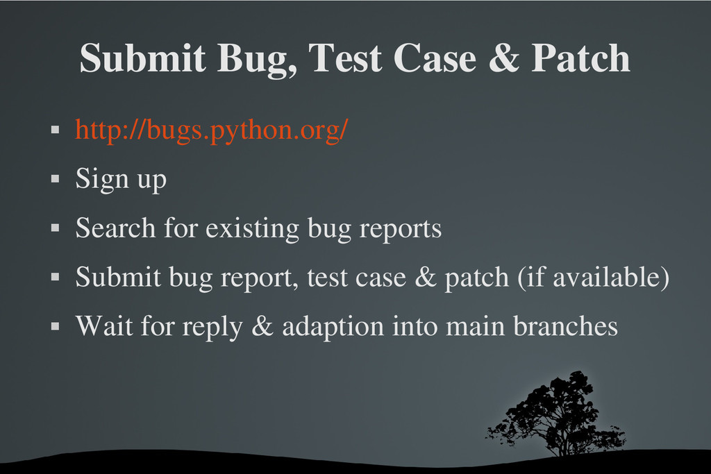 Submit Bug, Test Case & Patch  http://bugs.pyt...