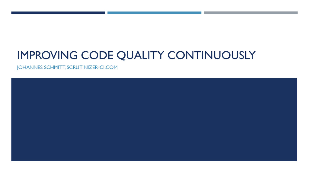 IMPROVING CODE QUALITY CONTINUOUSLY JOHANNES SC...