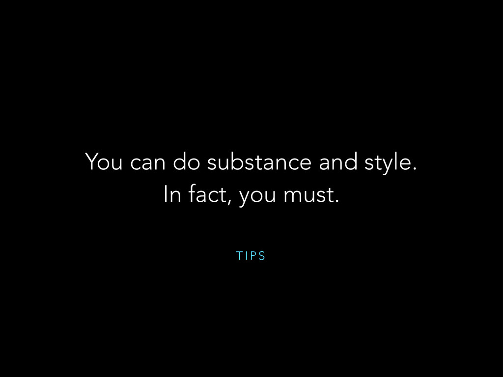 T I P S You can do substance and style. In fact...