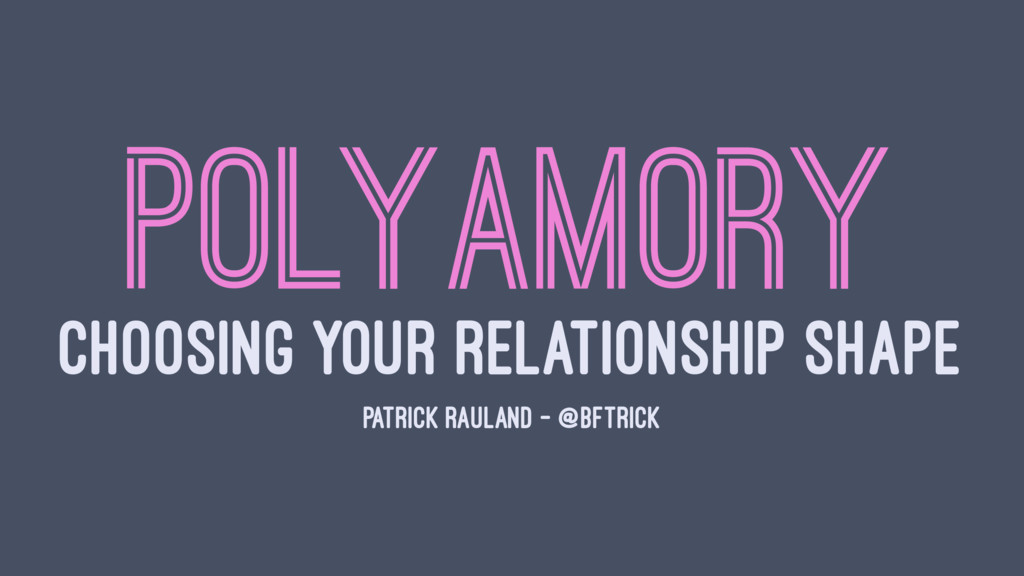 POLYAMORY CHOOSING YOUR RELATIONSHIP SHAPE PATR...