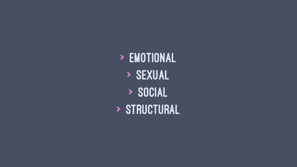 > Emotional > Sexual > Social > Structural