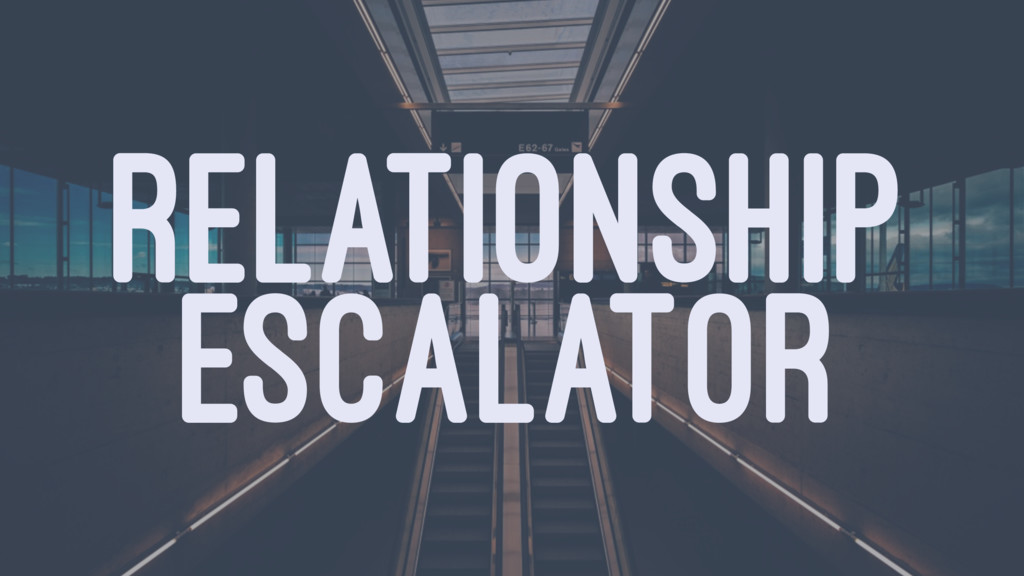 RELATIONSHIP ESCALATOR