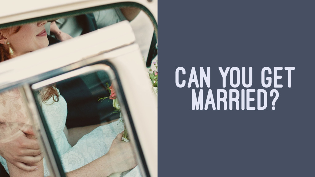 CAN YOU GET MARRIED?