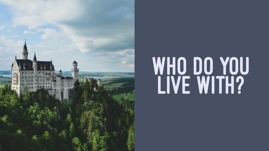 WHO DO YOU LIVE WITH?
