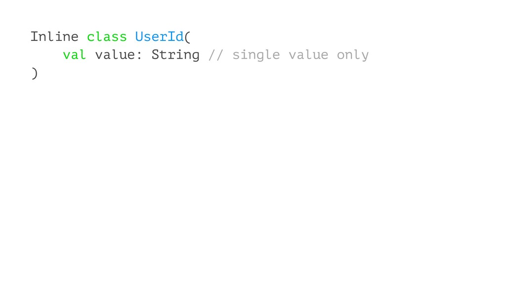 Inline class UserId( val value: String // singl...