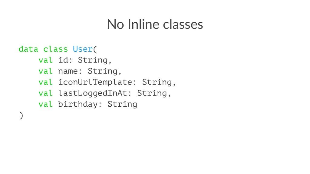 No Inline classes data class User( val id: Stri...