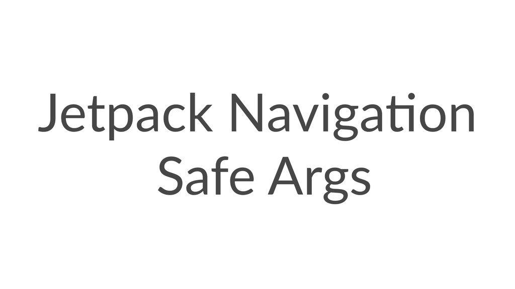 Jetpack Naviga-on Safe Args