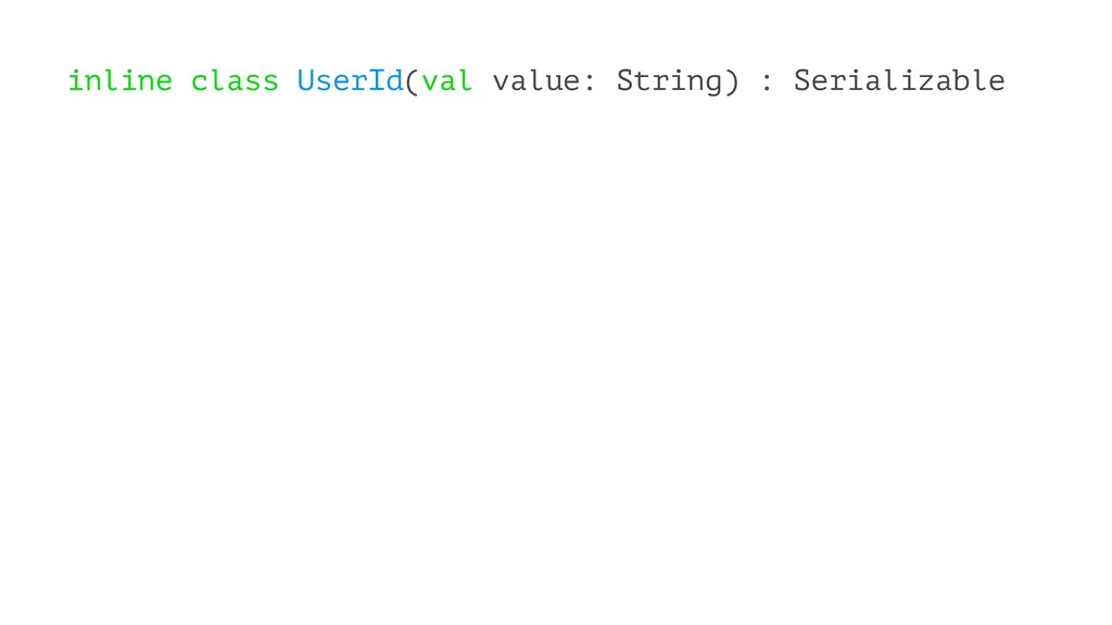 inline class UserId(val value: String) : Serial...