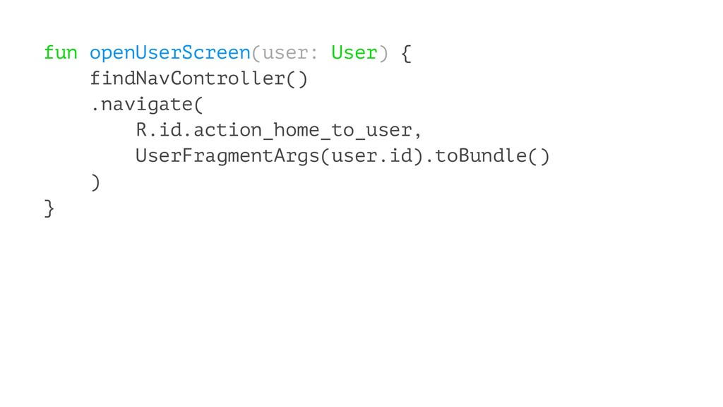 fun openUserScreen(user: User) { findNavControl...