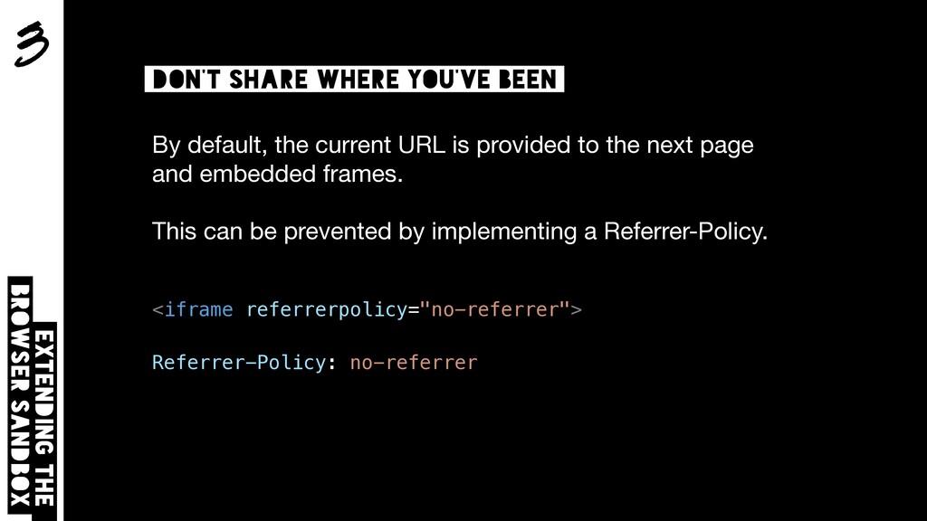 3 Extending the browser sandbox Don't share whe...