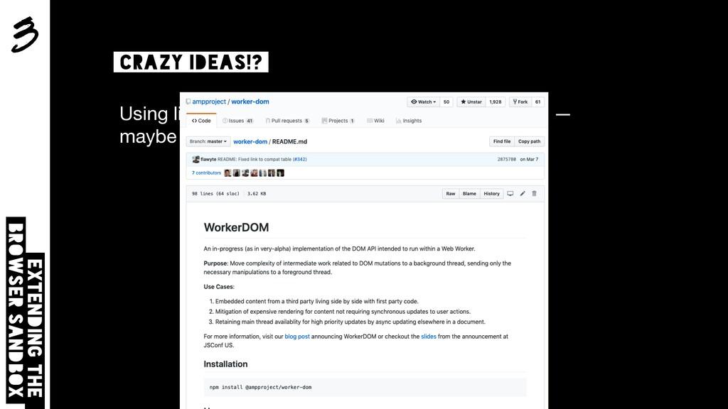 3 Extending the browser sandbox Crazy ideas!? U...