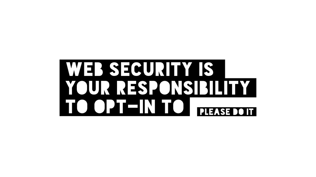 web security is your responsibility to opt-in t...