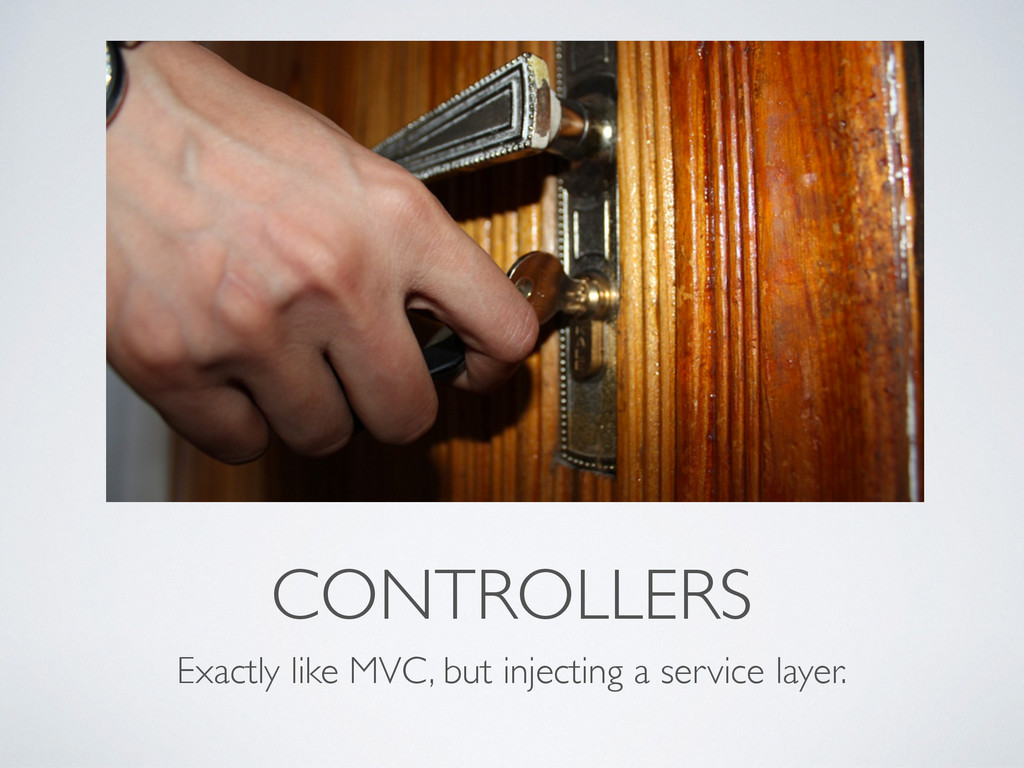 CONTROLLERS Exactly like MVC, but injecting a s...
