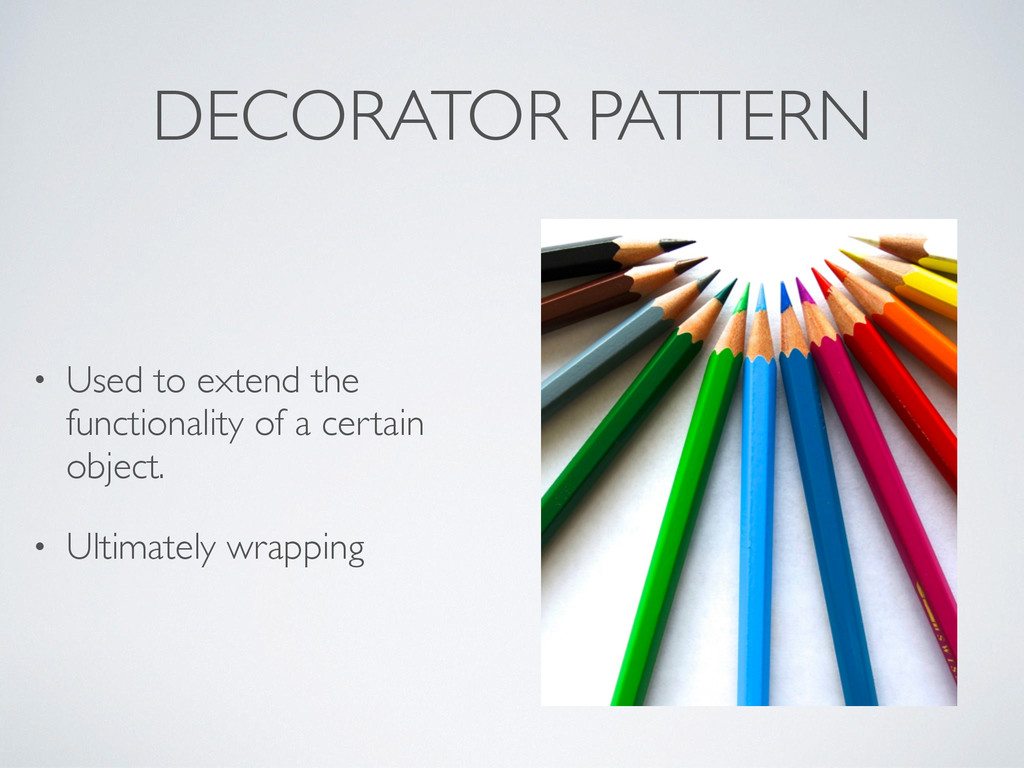DECORATOR PATTERN • Used to extend the function...