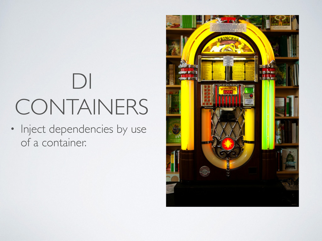 DI CONTAINERS • Inject dependencies by use of a...