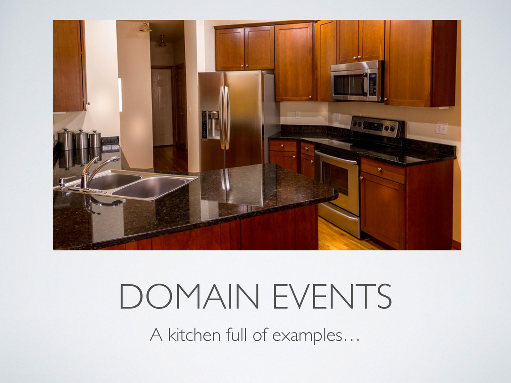 DOMAIN EVENTS A kitchen full of examples…