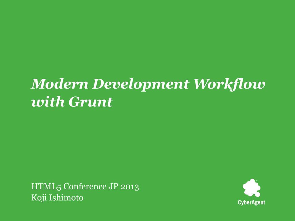 Modern Development Workflow with Grunt HTML5 Co...
