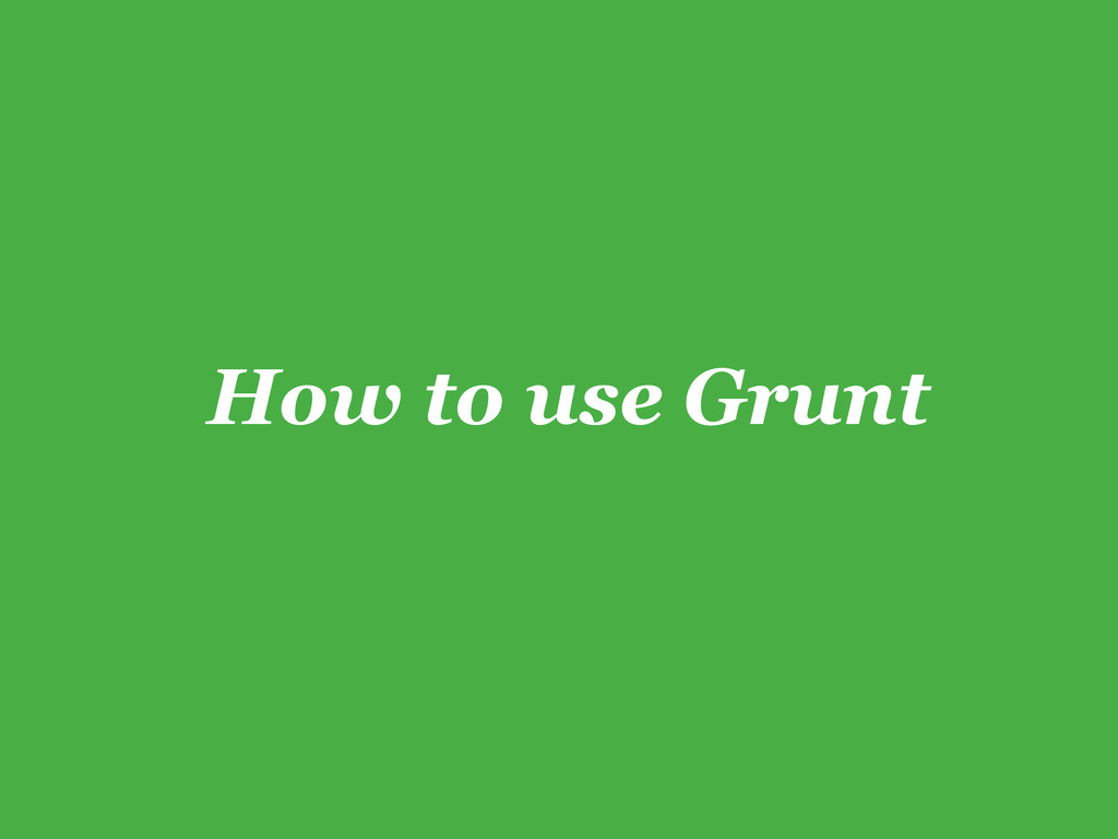 How to use Grunt