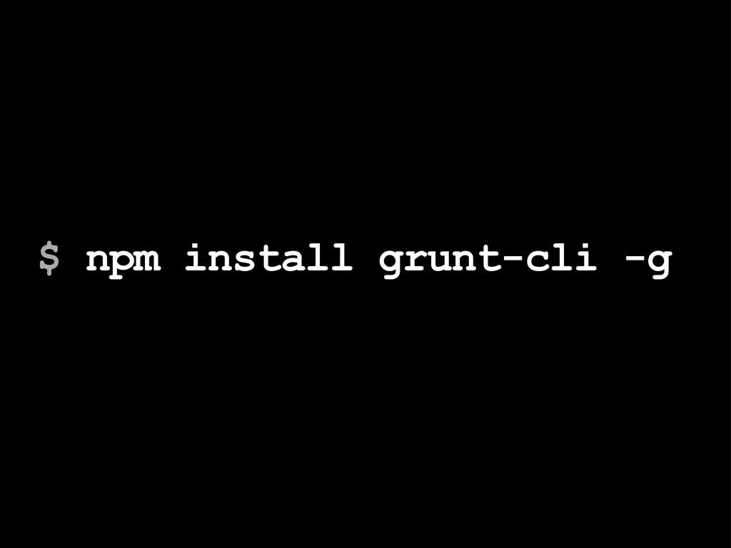 $ npm install grunt-cli -g