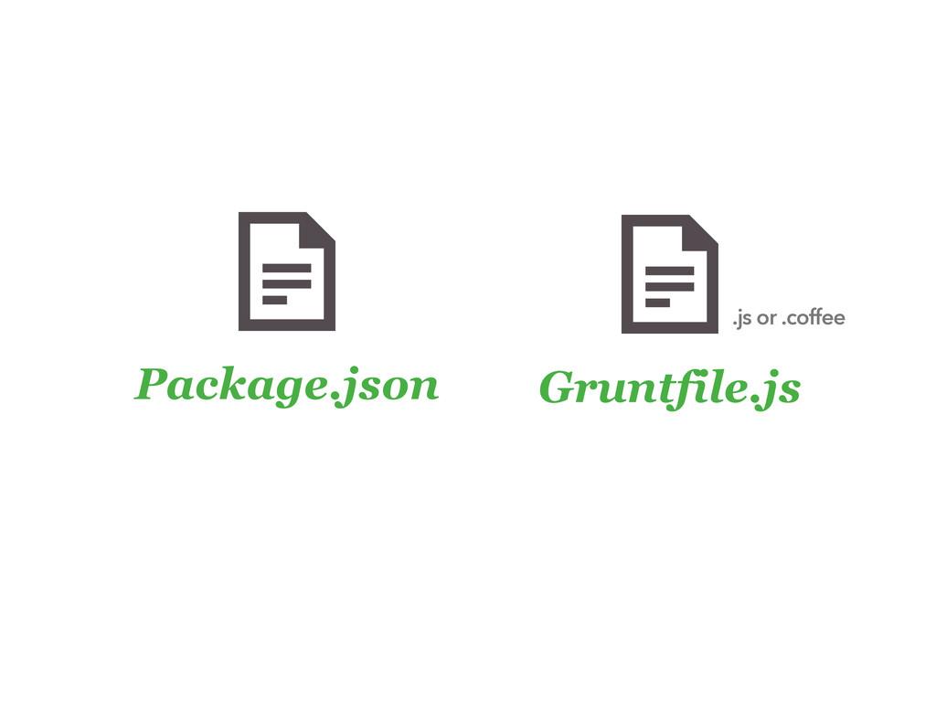 Package.json Gruntfile.js .js or .coffee