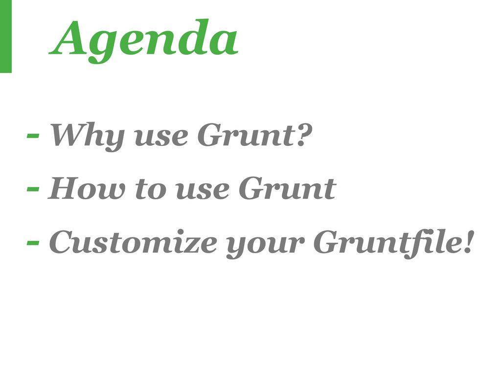 - Why use Grunt? - How to use Grunt - Customize...