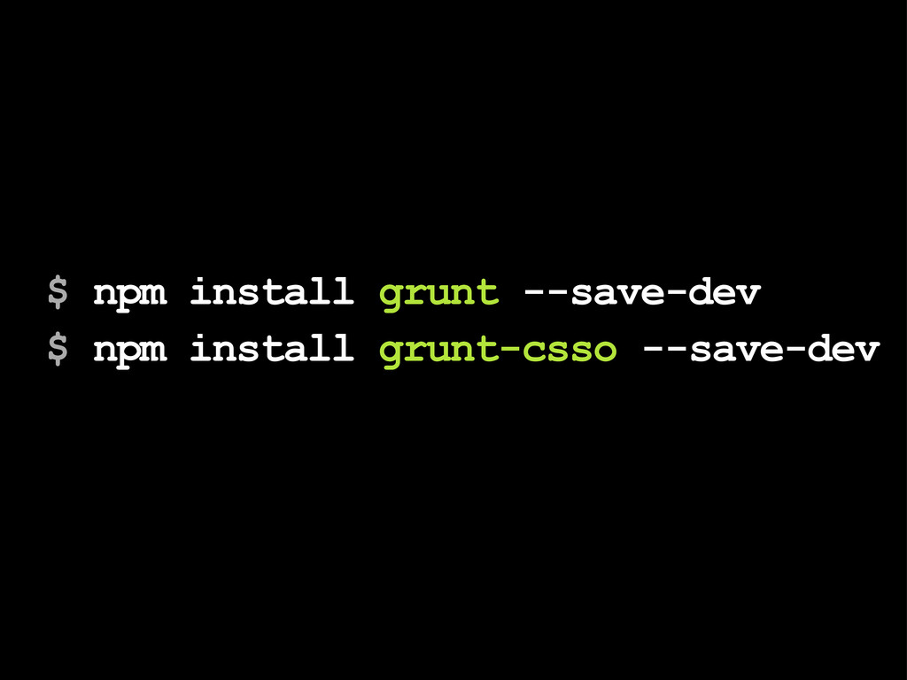 $ npm install grunt --save-dev $ npm install gr...