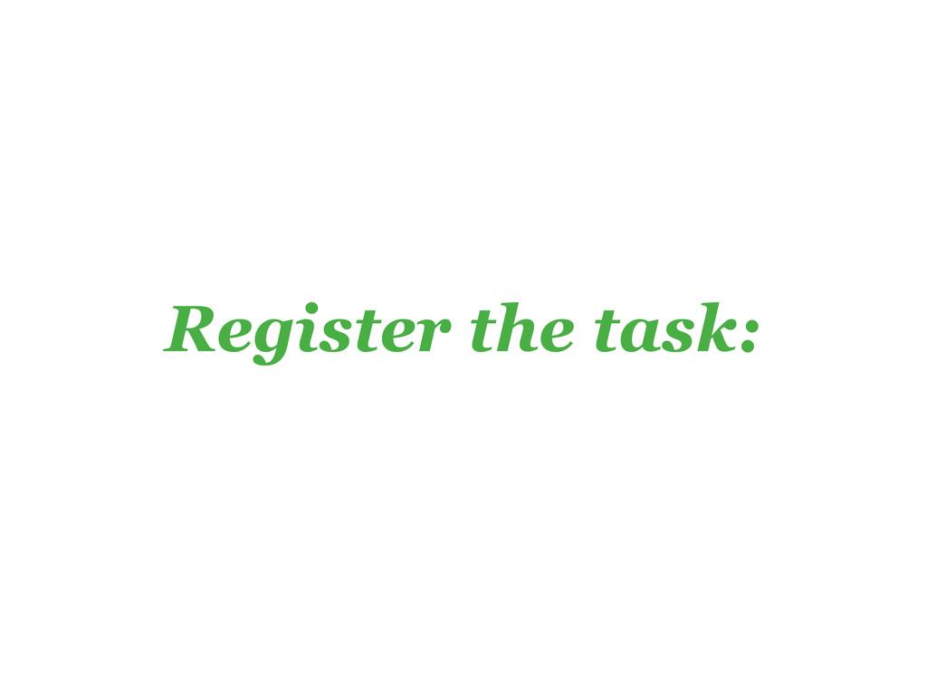 Register the task: