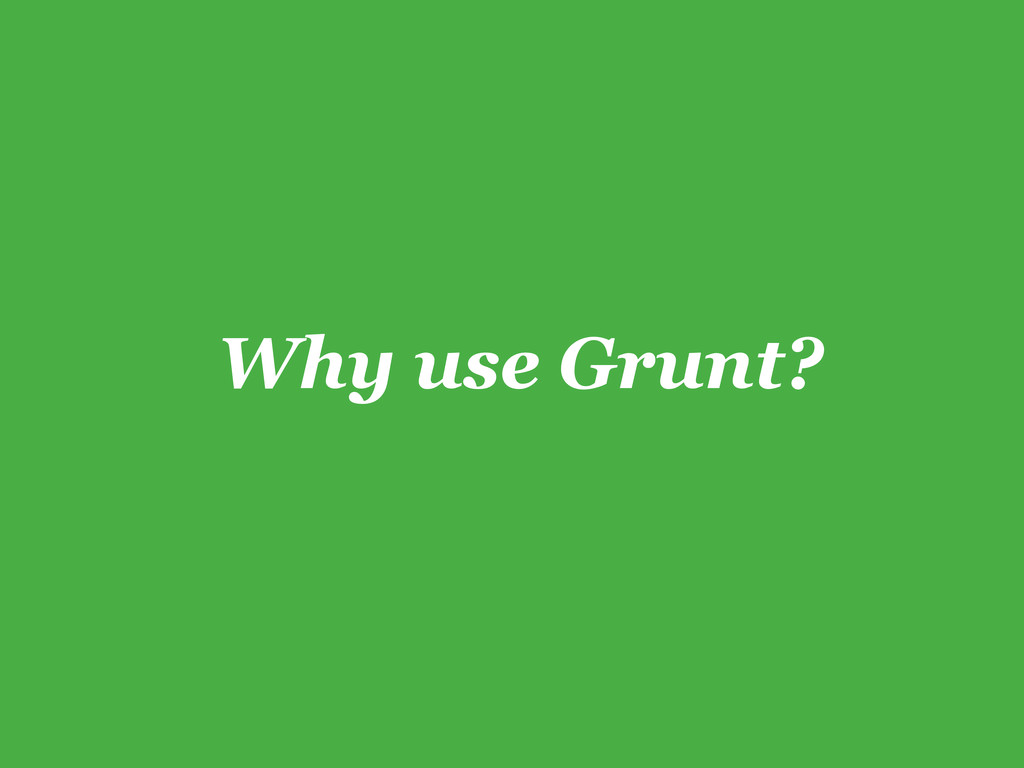 Why use Grunt?