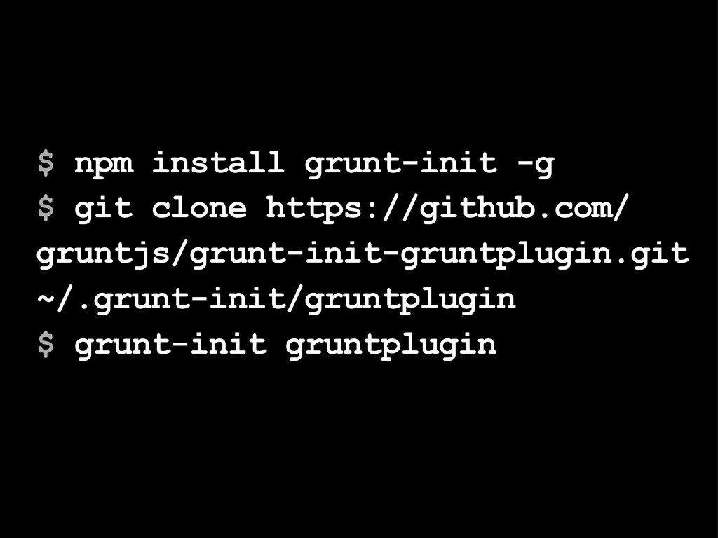 $ npm install grunt-init -g $ git clone https:/...