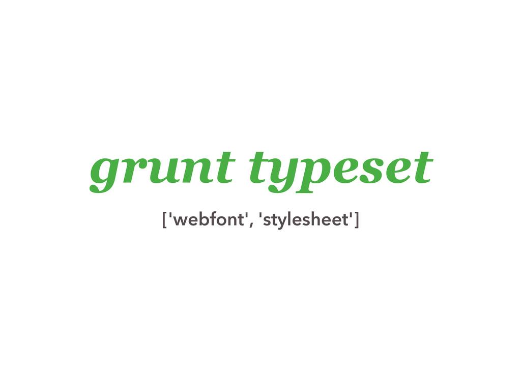 grunt typeset ['webfont', 'stylesheet']