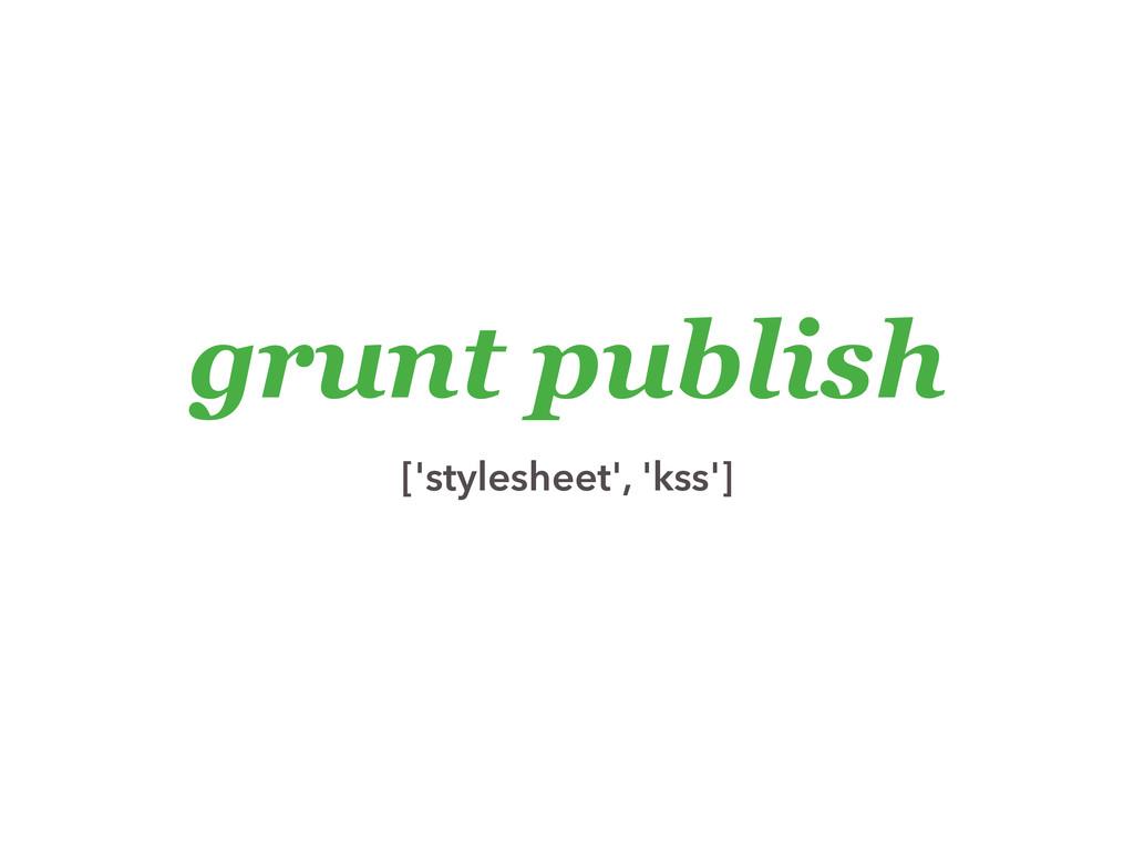 grunt publish ['stylesheet', 'kss']