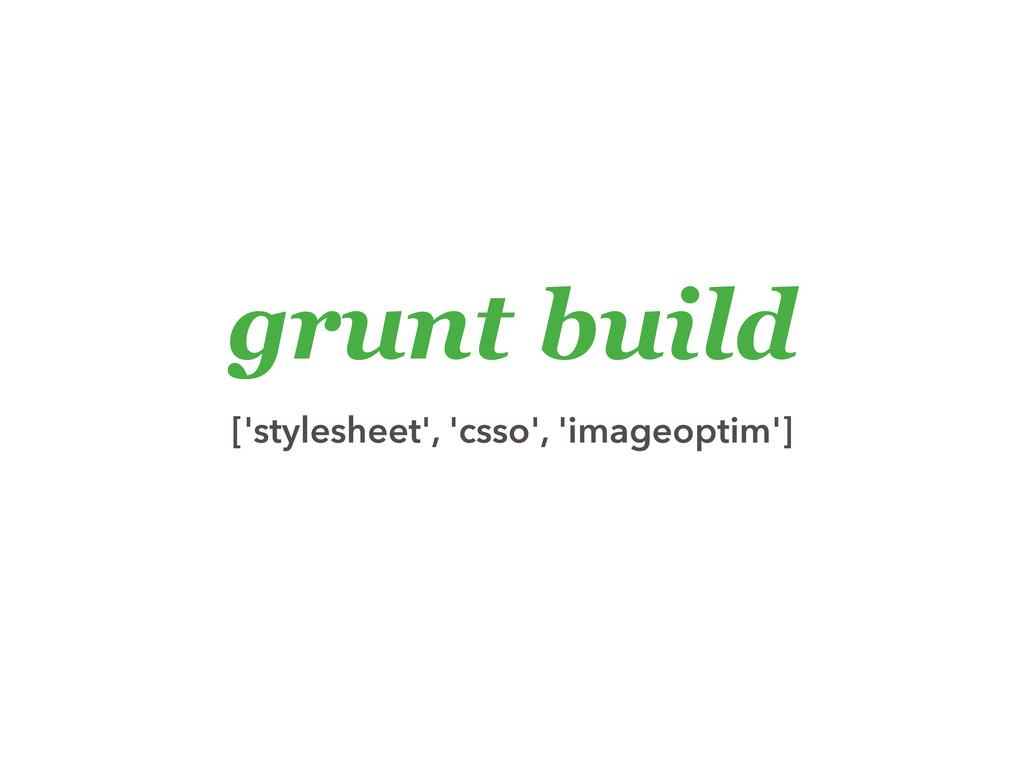 grunt build ['stylesheet', 'csso', 'imageoptim']