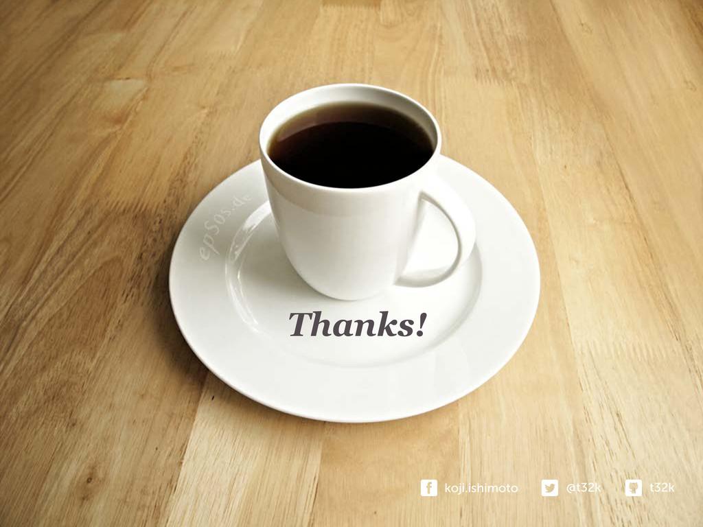 Thanks! t32k @t32k koji.ishimoto