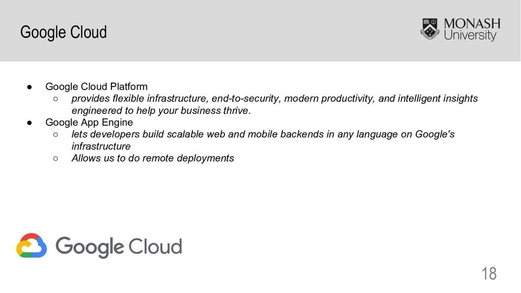 18 Google Cloud ● Google Cloud Platform ○ provi...