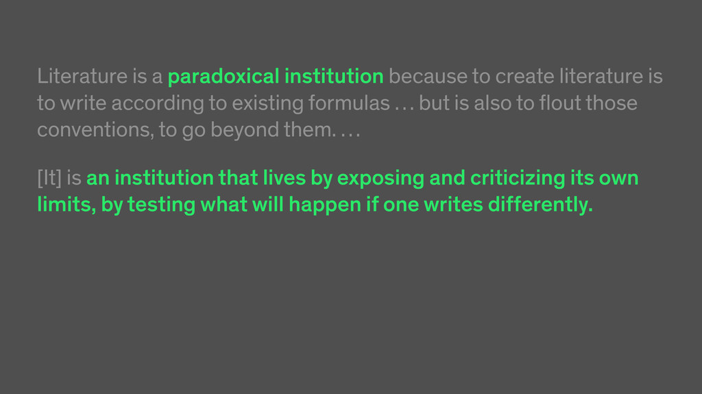Literature is a paradoxical institution because...